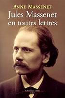 Anne Massenet - Jules Massenet en toutes lettre